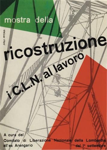 Albe-e-Lica-Steiner-Manifesto-per-la-mostra-della-Ricostruzione-i-C.L.N.-al-lavoro-a-cura-del-Comitato-di-Liberazione-Nazionale-della-Lombardia-all'ex-Arengario-di